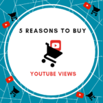 5 Reasons To Buy YouTube Views